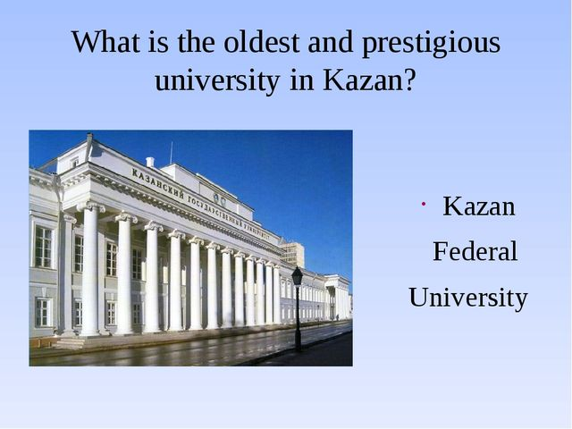 What is the oldest and prestigious university in Kazan? Kazan Federal Univers...