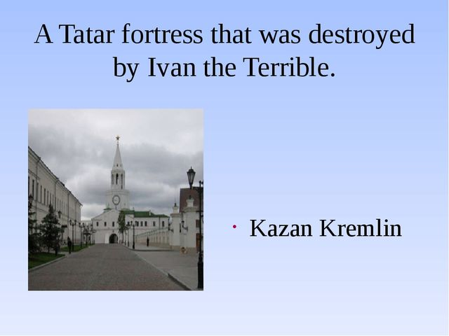 A Tatar fortress that was destroyed by Ivan the Terrible. Kazan Kremlin