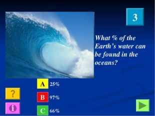 What % of the Earth's water can be found in the oceans? A B C 25% 97% 66% 3
