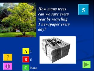 How many trees can we save every year by recycling 1 newspaper every day? A B