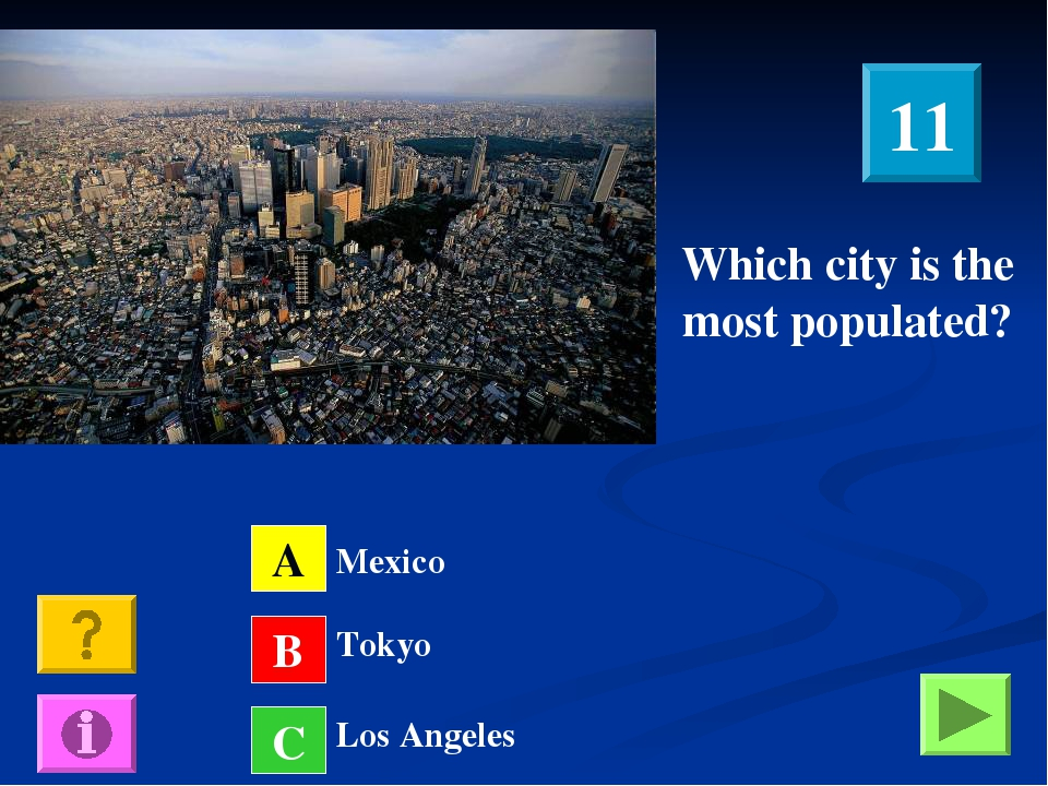 A B C Mexico Tokyo Los Angeles Which city is the most populated? 11
