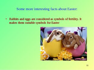 * Some more interesting facts about Easter: Rabbits and eggs are considered a