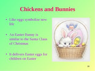* Chickens and Bunnies Like eggs symbolize new life An Easter Bunny is simila