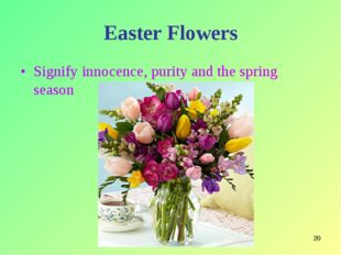 * Easter Flowers Signify innocence, purity and the spring season