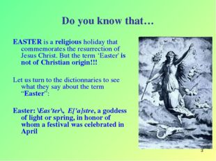 * Do you know that… EASTER is a religious holiday that commemorates the resur