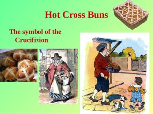 * Hot Cross Buns The symbol of the Crucifixion