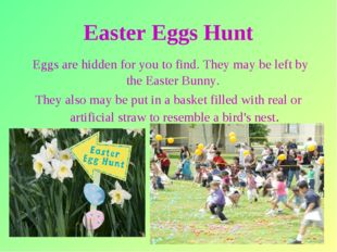 * Easter Eggs Hunt Eggs are hidden for you to find. They may be left by the E