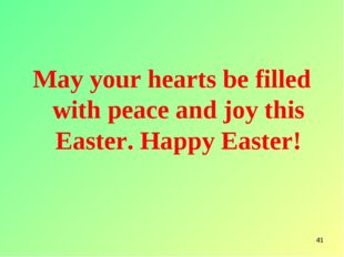 * May your hearts be filled with peace and joy this Easter. Happy Easter!