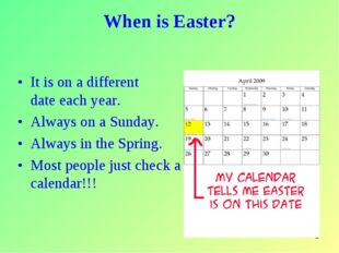 * When is Easter? It is on a different date each year. Always on a Sunday. Al