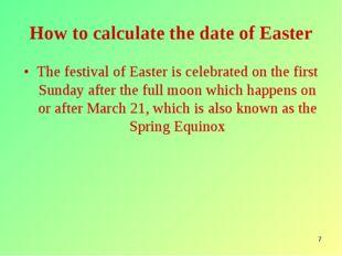 * How to calculate the date of Easter The festival of Easter is celebrated on