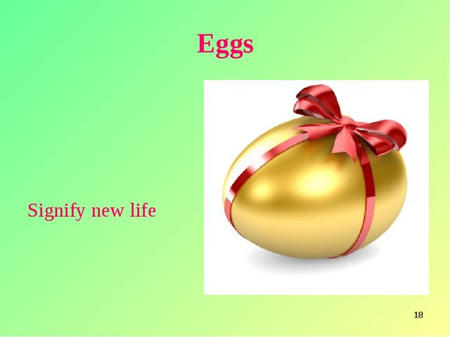 * Eggs Signify new life