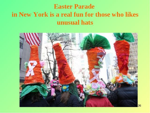 * Easter Parade in New York is a real fun for those who likes unusual hats