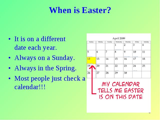 * When is Easter? It is on a different date each year. Always on a Sunday. Al...