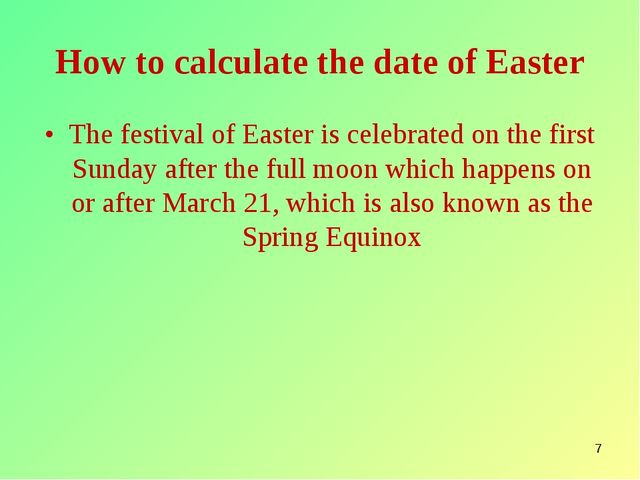 * How to calculate the date of Easter The festival of Easter is celebrated on...