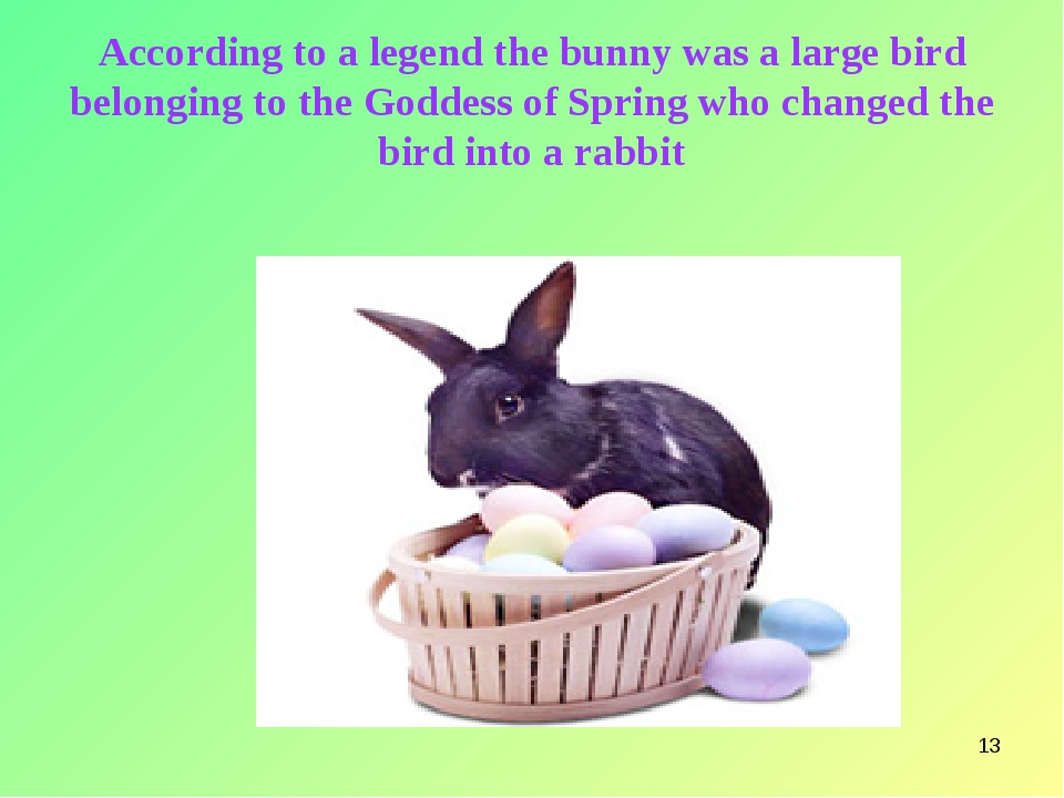 * According to a legend the bunny was a large bird belonging to the Goddess o...