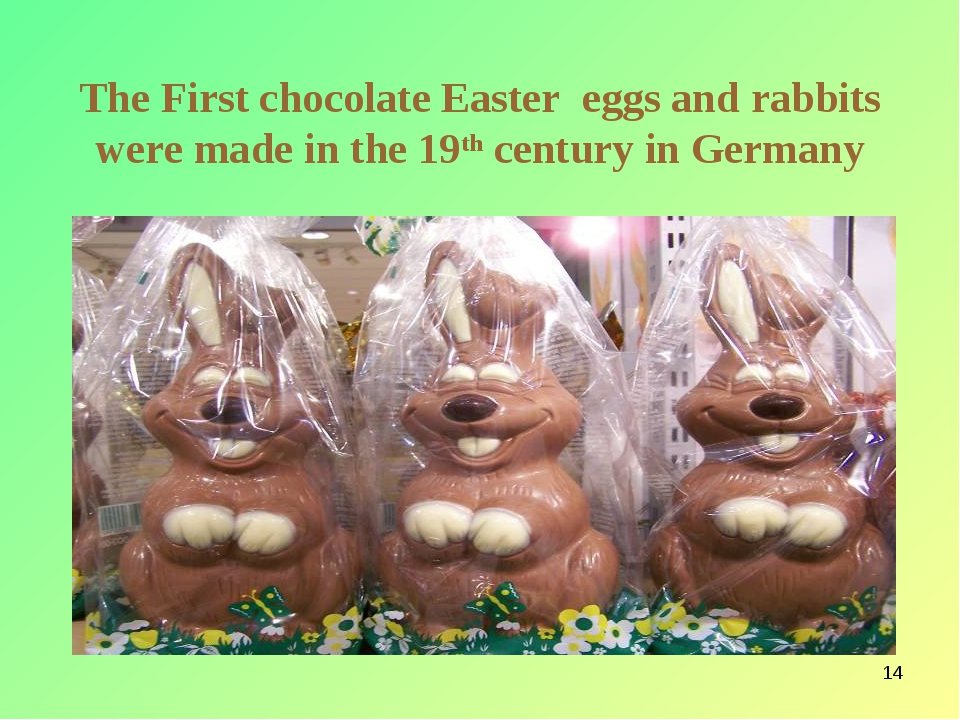 * The First chocolate Easter eggs and rabbits were made in the 19th century i...