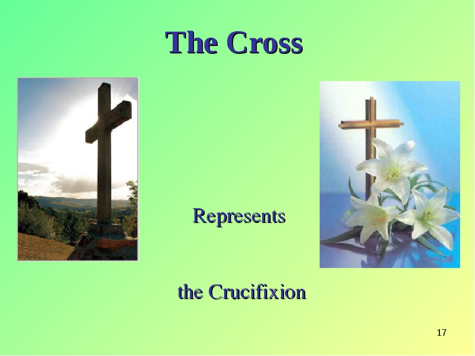 * The Cross Represents the Crucifixion