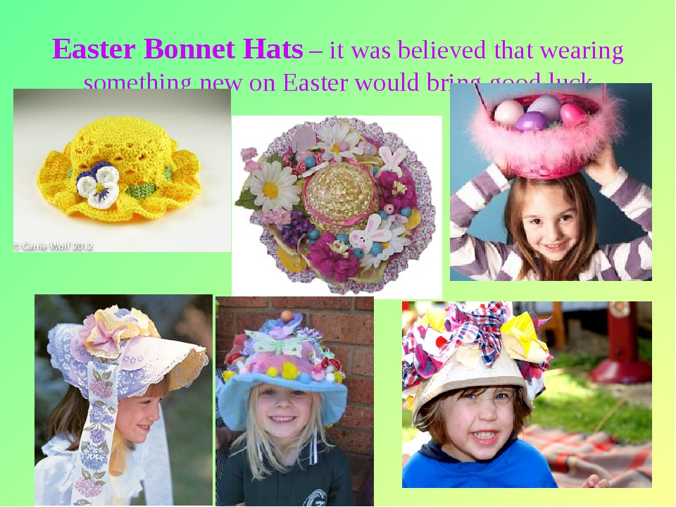 * Easter Bonnet Hats – it was believed that wearing something new on Easter w...