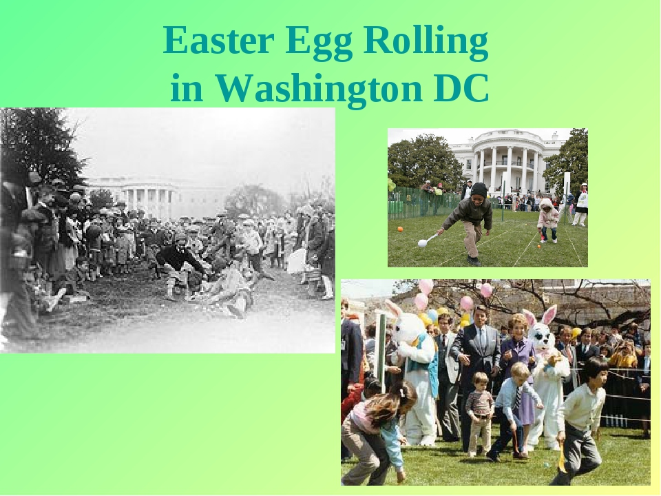* Easter Egg Rolling in Washington DC