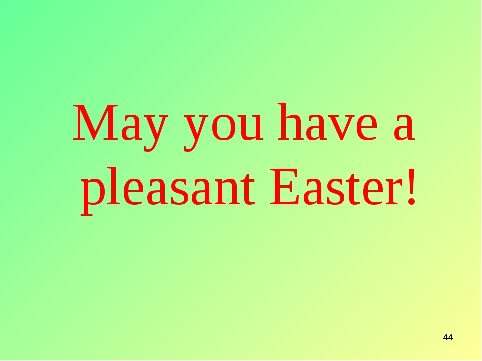 * May you have a pleasant Easter!