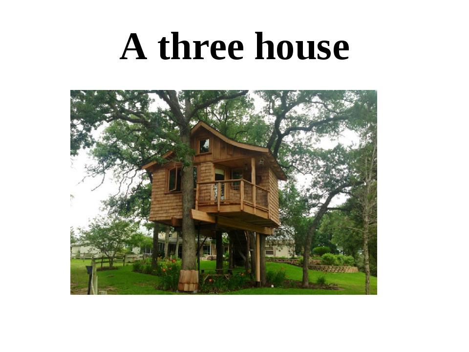 A three house