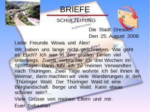 BRIEFE SCHULZEITUNG Die Stadt Dresden. Den 25. August 2008. Liebe Freunde Wow
