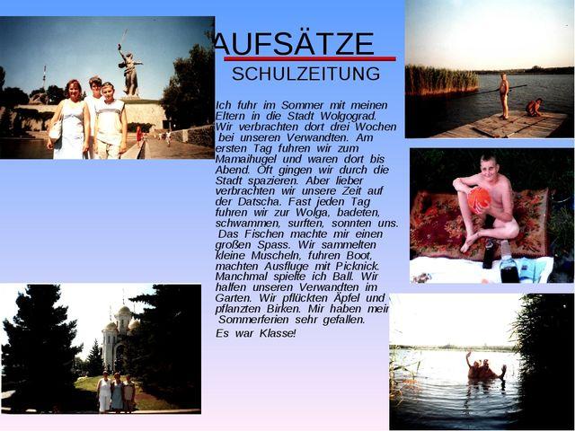 AUFSÄTZE SCHULZEITUNG Ich fuhr im Sommer mit meinen Eltern in die Stadt Wolg...