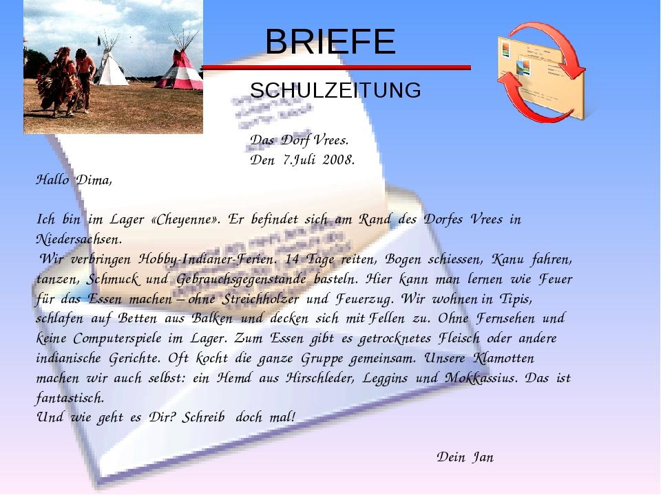 BRIEFE SCHULZEITUNG Das Dorf Vrees. Den 7.Juli 2008. Hallo Dima, Ich bin im L...