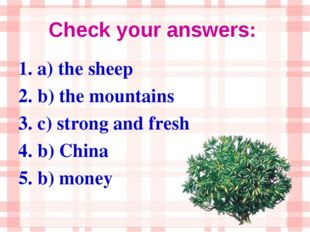 Check your answers: 1. a) the sheep 2. b) the mountains 3. c) strong and fres