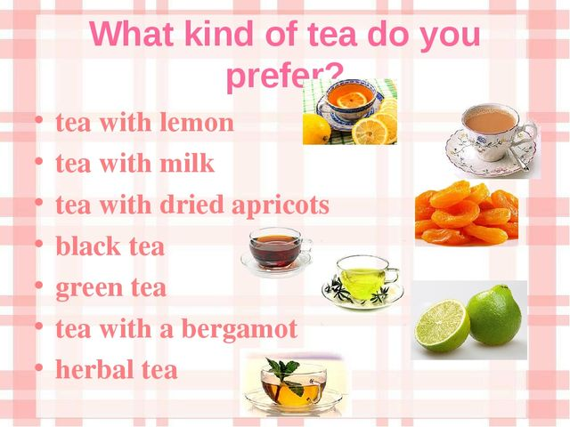 What kind of tea do you prefer? tea with lemon tea with milk tea with dried a...