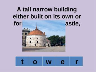 A tall narrow building either built on its own or forming part of a castle, c
