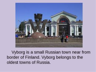 Vyborg is a small Russian town near from border of Finland. Vyborg belongs t