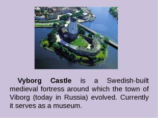 Vyborg Castle is a Swedish-built medieval fortress around which the town of