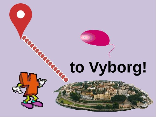 to Vyborg!