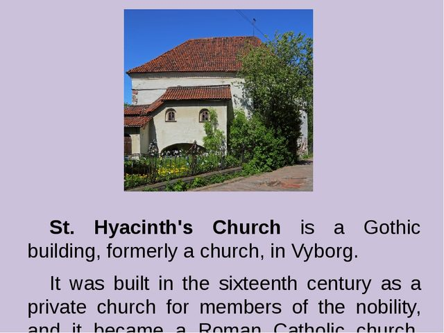 St. Hyacinth's Church is a Gothic building, formerly a church, in Vyborg. I...