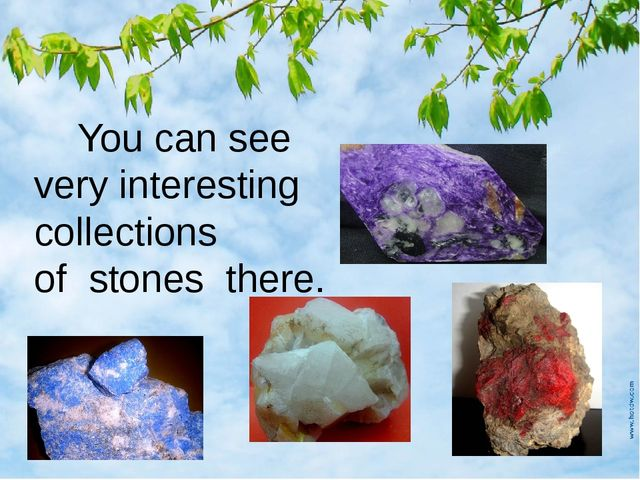 You can see very interesting collections of stones there.