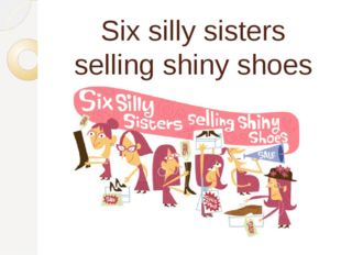 Six silly sisters selling shiny shoes