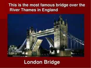 This is the most famous bridge over the River Thames in England London Bridge