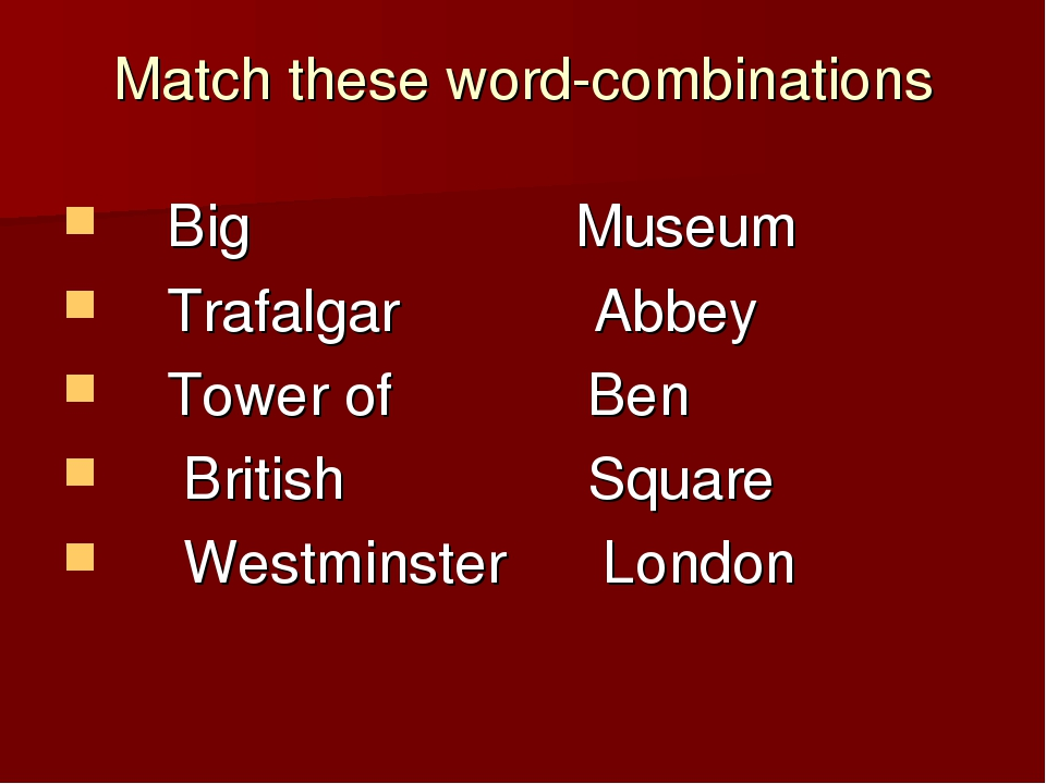 Match these word-combinations Big Museum Trafalgar Abbey Tower of Ben British...