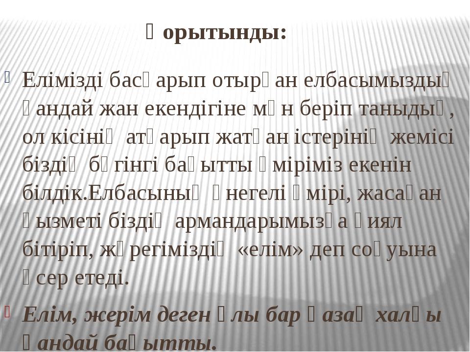Қорытынды: Елімізді басқарып отырған елбасымыздың қандай жан екендігіне мән...