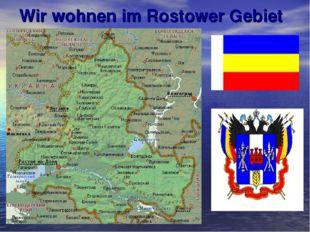 Wir wohnen im Rostower Gebiet