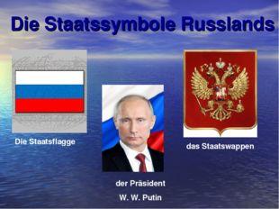 Die Staatssymbole Russlands Die Staatsflagge das Staatswappen der Präsident W