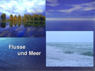 Flusse und Meer