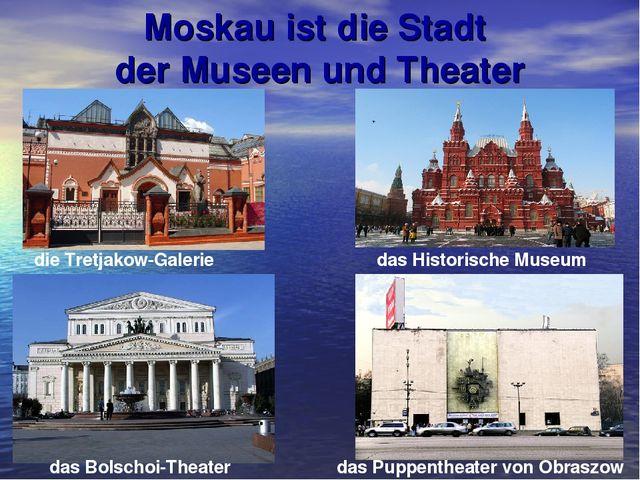 Moskau ist die Stadt der Museen und Theater die Tretjakow-Galerie das Histori...