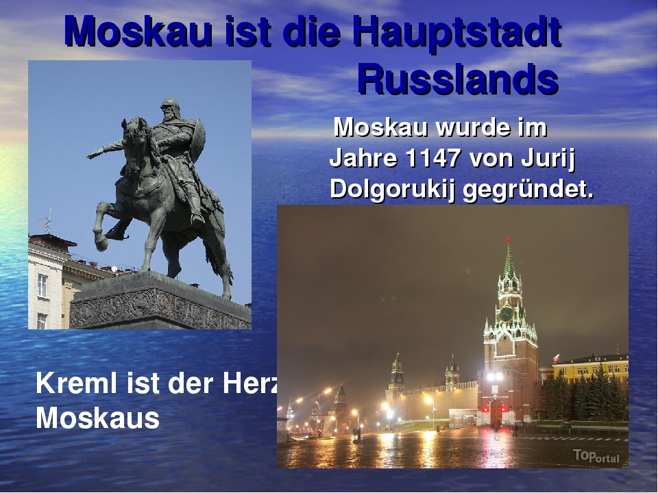 Moskau ist die Hauptstadt Russlands Moskau wurde im Jahre 1147 von Jurij Dolg...