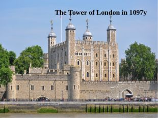 The Tower of London in 1097y