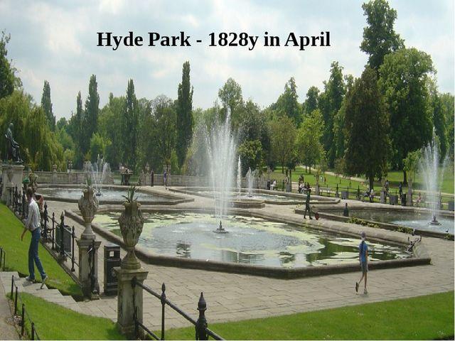 Hyde Park - 1828y in April