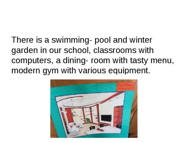 There is a swimming- pool and winter garden in our school, classrooms with c...
