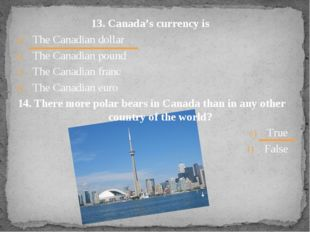 13. Canada's currency is The Canadian dollar The Canadian pound The Canadian