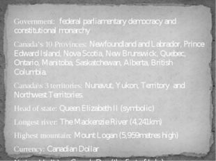 Government: federal parliamentary democracy and constitutional monarchy Canad